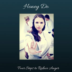 Honey Do: Take Four Steps To Reduce Anger
