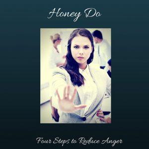 Honey Do: Take Four Steps To Reduce Anger
