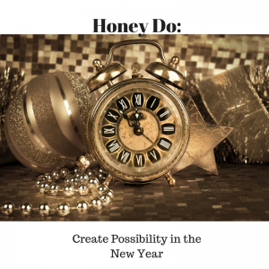 Honey Do: Create Possibility in the New Year