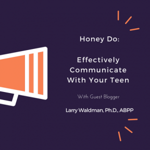Honey Do: Effectively Communicate With Your Teen
