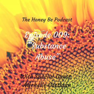 "The Honey Be Podcast – Episode 009: ""Substance Abuse"""