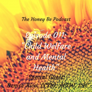"The Honey Be Podcast – Ep. 011: ""Child Welfare and Mental Health"""