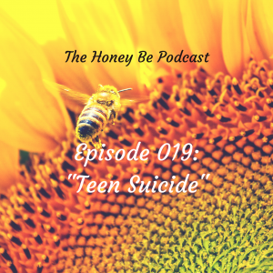 "The Honey Be Podcast – Episode 019: ""Teen Suicide"""