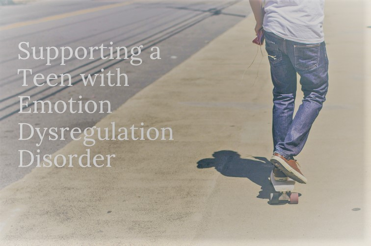 Supporting a Teen with Emotion Dysregulation Disorder